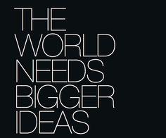 The World needs Bigger Ideas by thomasfinn, via Flickr