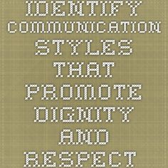 identify communication styles that promote dignity and respect.