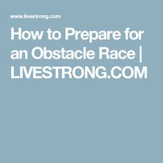 How to Prepare for an Obstacle Race | LIVESTRONG.COM