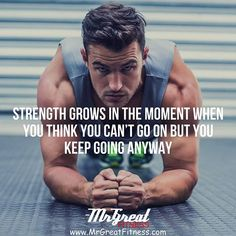 Strength grows in the moment when you think you can't go on but you keep going anyway.