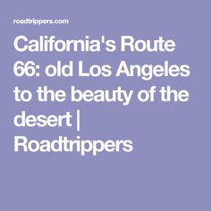 California's Route 66: old Los Angeles to the beauty of the desert   Roadtrippers