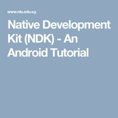 Native Development Kit (NDK) - An Android Tutorial