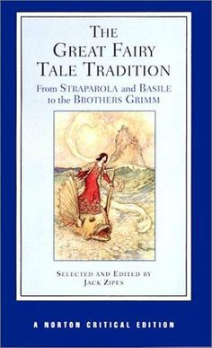 The Great Fairy Tale Tradition: From Straparola and Basile to the Brothers Grimm (Norton Critical Editions) by Jack (editor). ZIPES, http://www.amazon.com/dp/039397636X/ref=cm_sw_r_pi_dp_PJpLpb04JBQDN