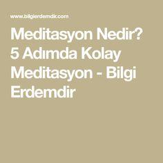 Meditasyon Nedir? 5 Adımda Kolay Meditasyon - Bilgi Erdemdir