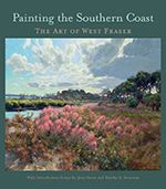 Painting The Southern Coast: The Art of West Fraser. By West Fraser (BFA '80)
