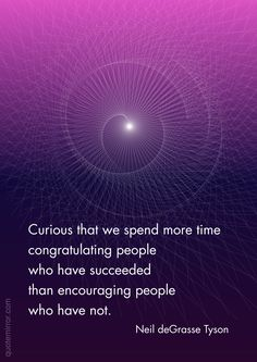 Curious that we spend more time congratulating people who have succeeded  than encouraging people who have not.  –Neil deGrasse Tyson #attitude #encouragement http://quotemirror.com/s/2ydqo