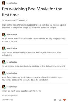 bee movie (technically it was the other way around, only male bees work.)// the only actual useful thing male bees do is fuck the queen to have more eggs, females do all the work plus males dont even have stingers soo Tumblr Stuff, Funny Tumblr Posts, Male Bee, Haha, Funny Memes, Hilarious, Laugh Out Loud, The Funny, I Laughed
