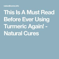 This Is A Must Read Before Ever Using Turmeric Again! - Natural Cures