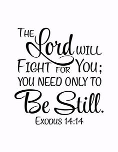 Exodus The Lord will fight for you; you need only be still - Vinyl Wall Art Decal Bible Verse - - Exodus The Lord will fight for you; you need only be still – Vinyl Wall Art Decal Bible Verse Faith Scripture Verses, Bible Verses Quotes, Bible Scriptures, Psalms Quotes, Strength Scripture Quotes, Jesus Quotes, Bible Verse Pictures, Encouraging Bible Verses, Scripture For Hope