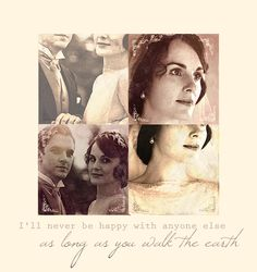 I'll never be happy with anyone elseas long as you walk the earth….  Mary & Matthew Crawley Wedding