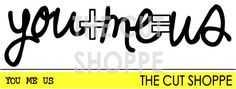 The You Me Us Cut File can be used as a title or by TheCutShoppe, $0.99