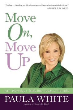 Move On, Move Up: Turn Yesterday's Trials into Today's Triumphs by Paula White http://www.amazon.com/dp/0446580457/ref=cm_sw_r_pi_dp_N2CRtb16Z381KVGE