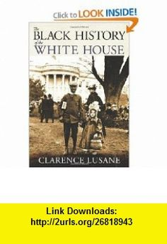 The Black History of the White House (City Lights Open Media) (9780872865327) Clarence Lusane , ISBN-10: 0872865320  , ISBN-13: 978-0872865327 ,  , tutorials , pdf , ebook , torrent , downloads , rapidshare , filesonic , hotfile , megaupload , fileserve