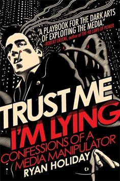 Trust Me, I'm Lying: Confessions of a Media Manipulator by Ryan Holiday   One of the most shocking books I've ever read in my life. A book for everyone, but I will not ruin this shock for you by over explaining. You will never be the same!
