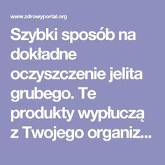 Szybki sposób na dokładne oczyszczenie jelita grubego. Te produkty wypłuczą z Twojego organizmu nawet kilogram toksyn! Big Mac, Healthy Skin, Health And Beauty, Cleanse, Food And Drink, Cocktails, Weight Loss, Therapy, Turmeric