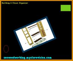Building A Closet Organizer 105634 - Woodworking Plans and Projects!