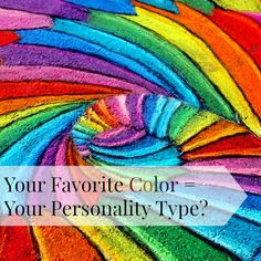 If someone asked you what your favorite color was, what pops into your mind right away, regardless of clothing or design preferences? This color is your personality color, which falls into a brilliant spectrum of colorful insights about you, thanks to color psychology: