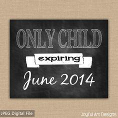 Only Child Expiring Chalkboard PRINTABLE sign. by JoyfulArtDesigns, $6.00
