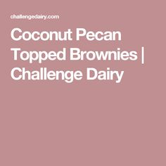 Coconut Pecan Topped Brownies | Challenge Dairy