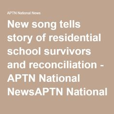 New song tells story of residential school survivors and reconciliation - APTN National NewsAPTN National News Native Canadian, Canadian History, Us History, Native American Music, Residential Schools, First Nations, Native Americans, News Songs, Social Studies