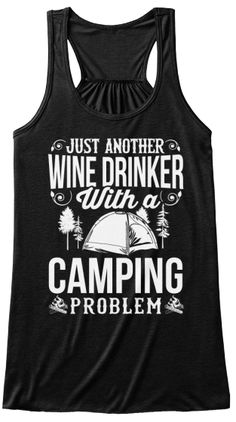 Wine drinker with a camping problem? Grab the tee here : http://teespring.com/wineandcampingtank