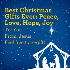 Best Christmas gifts ever: peace, love, hope and joy. To: You From: Jesus Feel free to regift! Christmas Blessings, Christmas Quotes, Best Christmas Gifts, All Things Christmas, Christmas Fun, Christmas Place, Xmas, Christian Bulletin Boards, Church Bulletin Boards