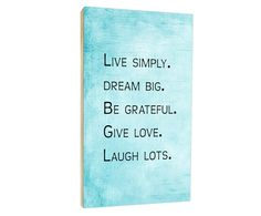 """Live simply. Dream big. Be grateful. Give love. Laugh lots""."