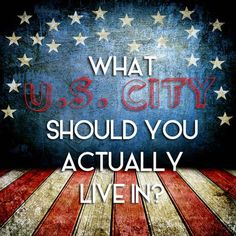What U.S. City Should You Actually Live In? I got Washington, D.C. and I'm not that surprised lol