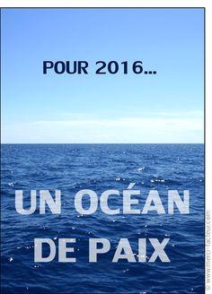 """Pour la nouvelle année 2016 , un océan de paix. Quoi souhaiter de mieux...  La photo d'un océan à perte de vue, avec dans le ciel """"Pour la nouvelle année 2016 """", et dans l'océan """"Un océan de paix""""."""