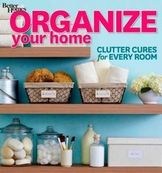 Organize Your Home: Clutter Cures for Every Room #clutterfreehome
