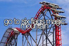 Go to Six Flags Magic Mountain- Valencia CA, north of LA