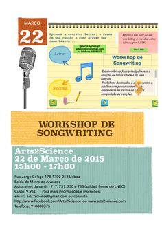 Workshop de Songwriting Duração: 2h  Datas: Domingo, 22 de Março de 2015, das 15h às 17h  Inscreva-se por email: info@arts2science.com  ou arts2science@gmail.com  ou telefone: 918880375
