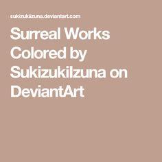 Surreal Works Colored by SukizukiIzuna on DeviantArt