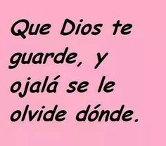 Que Dios te guarde, y ojala sele olvide donde. #compartirvideos #watsappss #funnypictures