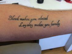 Loyalty / Family tattoo - wonderful !! Blood makes you related, Loyalty makes you family