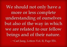 We should not only have a more or less complete understanding of ourselves but also of the way in which we are related to our fellow beings and of their nature.