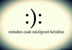 Lássuk meg a rosszban is a jót! Peace Love Happiness, Peace And Love, Motivational Quotes, Inspirational Quotes, Life Learning, Sad Day, Inspiring Things, Photo Quotes, Book Gifts