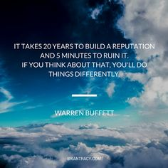 It only takes five minutes to ruin your reputation. #WarrenBuffett #quote