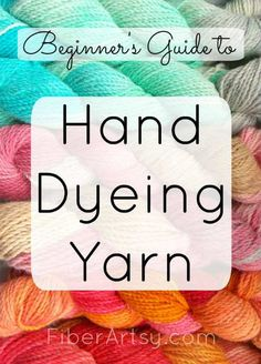 Beginner's Guide to Hand Dyeing Yarn Learn the basics of how to hand dye beautiful yarn! Where to find yarn, what type of dye to use and more