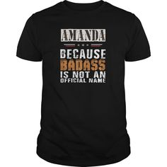Amanda because badass is not an official name #amanda. A Names t-shirts,A Names sweatshirts, A Names hoodies,A Names v-necks,A Names tank top,A Names legging.