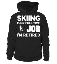 """# Skiing Is My Full Time Job I'm Retired Hobby T-Shirt .  Special Offer, not available in shops      Comes in a variety of styles and colours      Buy yours now before it is too late!      Secured payment via Visa / Mastercard / Amex / PayPal      How to place an order            Choose the model from the drop-down menu      Click on """"Buy it now""""      Choose the size and the quantity      Add your delivery address and bank details      And that's it!      Tags: This design is just one of…"""