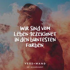 Visual Statements®️️ Wir sind vom Leben gezeichnet un den buntesten Farben. - SDP Sprüche / Zitate / Quotes / Verswand / Musik / Band / Artist / tiefgründig / nachdenken / Leben / Attitude / Motivation