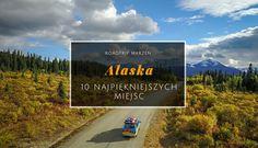 10 najpiękniejszych miejsc na Alasce #Alaska #USA