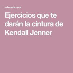 Ejercicios que te darán la cintura de Kendall Jenner