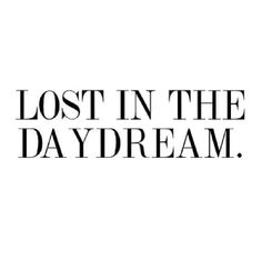 Lost in the Day Dream life quotes lost daydream instagram instagram pictures instagram graphics instagram quotes