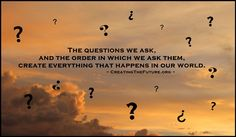 All our actions arise from the questions we ask...