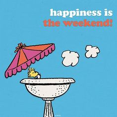 'Happiness is.the Weekend', Woodstock, the world of Charlie Brown. Die Peanuts, Charlie Brown And Snoopy, Peanuts Snoopy, Happy Weekend, Happy Friday, Snoopy Friday, Happy Tuesday, Long Weekend, Weekender