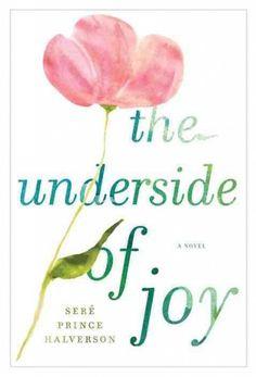 The Underside of Joy, by Sere Prince Halverson -- RML STAFF PICK (Elizabeth)