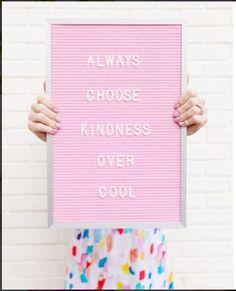 Always choose kindness over cool