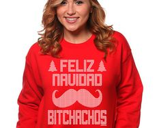 Feliz Navidad Bitchachos Crewneck Ugly Christmas Sweater Sweatshirt Funny Holiday Humor Joke Gag Party Crewneck Mens Womens S-2XL